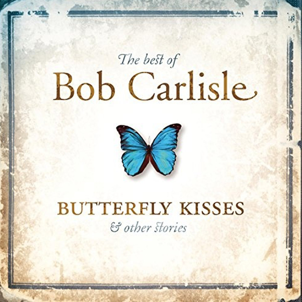Bob Carlisle Butterfly Kisses.jpg