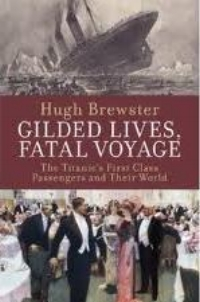 The Titanic's First-Class Passengers and Their World by Hugh Brewster