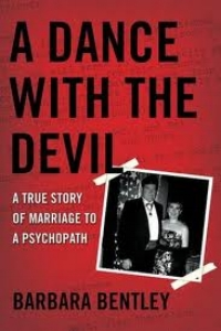 A Dance With the Devil: A True Story of Marriage to a Psychopath by Barbara Bentley