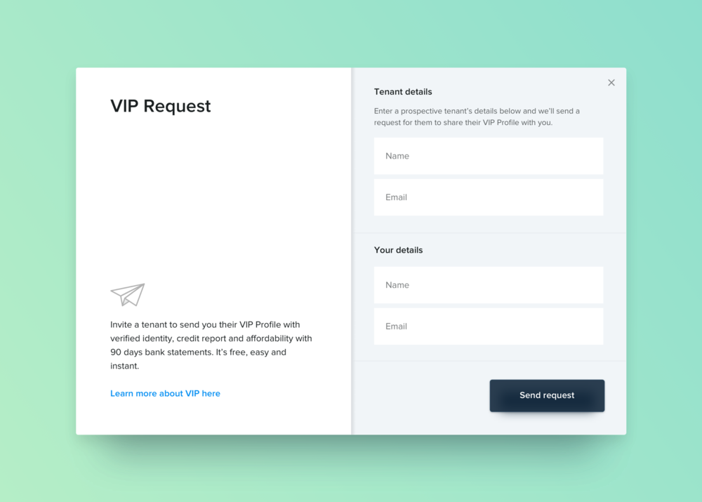 Requestinga VIP Profile  -  With VIP Request you simply invite any potential tenant to share their VIP Profile with you. Once they accept your Request, we'll send you an email with a link to view their Profile online. It's 100% free to Request. Request a VIP  →