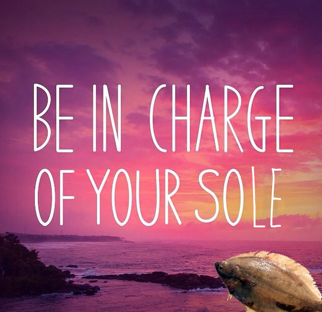 BE IN CHARGE OF YOUR SOUL. SOLE.