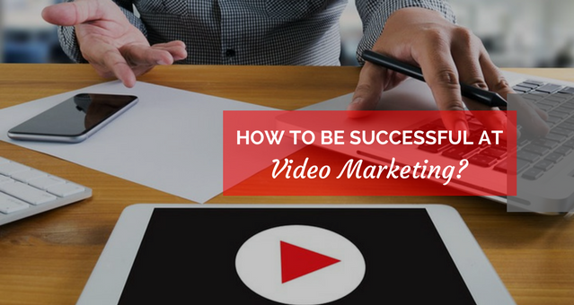 How to be Successful at Video Marketing