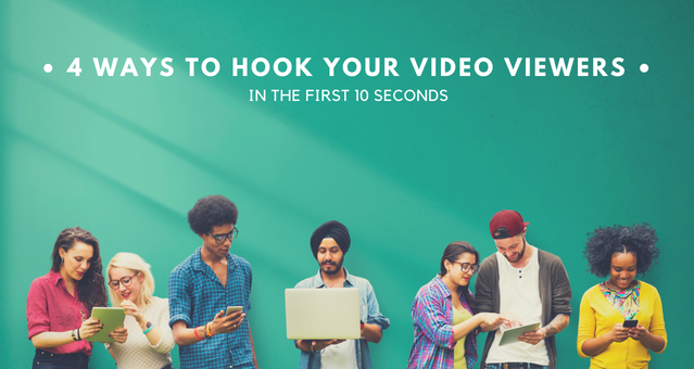 4 Ways to Hook Your Video Viewers in the First 10 Seconds - blog post.png