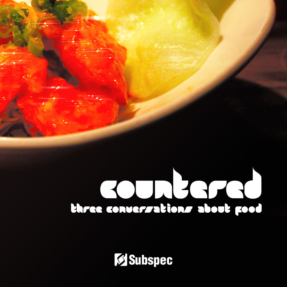 Countered 'Three Conversations About Food' (SUB047)