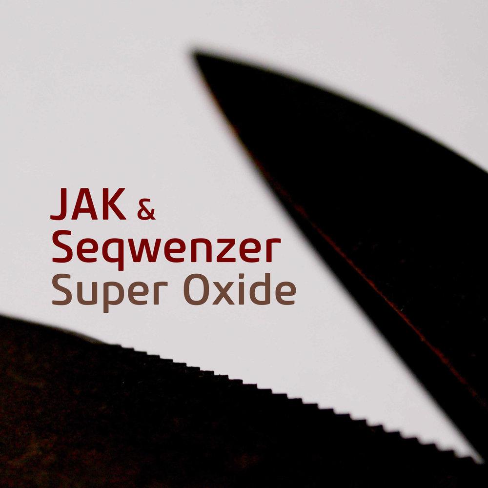 JAK & Seqwenzer 'Super Oxide' (SUB019)