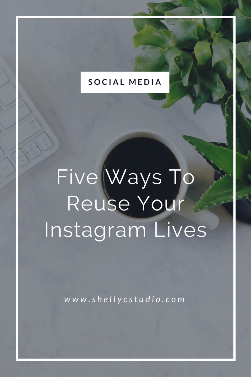 Five Ways To Repurpose Instagram Lives by Shelly Carpenter Shelly C Studio Graphic Designer Social Media Manager Website Developer Photographer