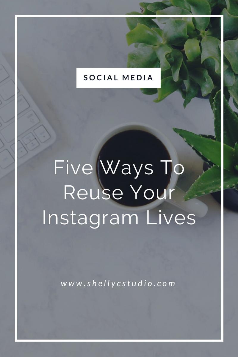 Five Ways To Repurpose Instagram Lives by Shelly Carpenter Shelly C Studio Graphic Designer Social Media Manager Website Developer Photographer