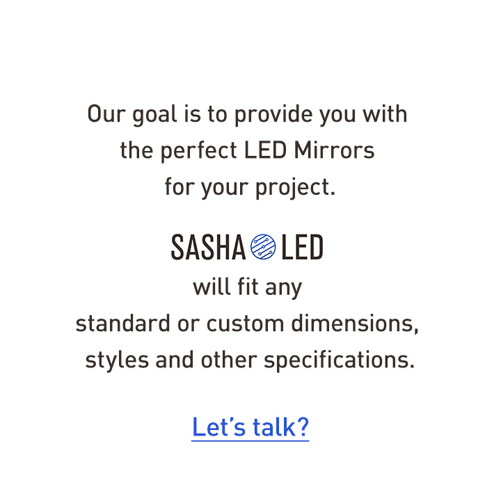 We specialize in hospitality, multihousing, construction, and   other custom orders for LED Mirrors & Electrical Supplies   Send us an e-mail