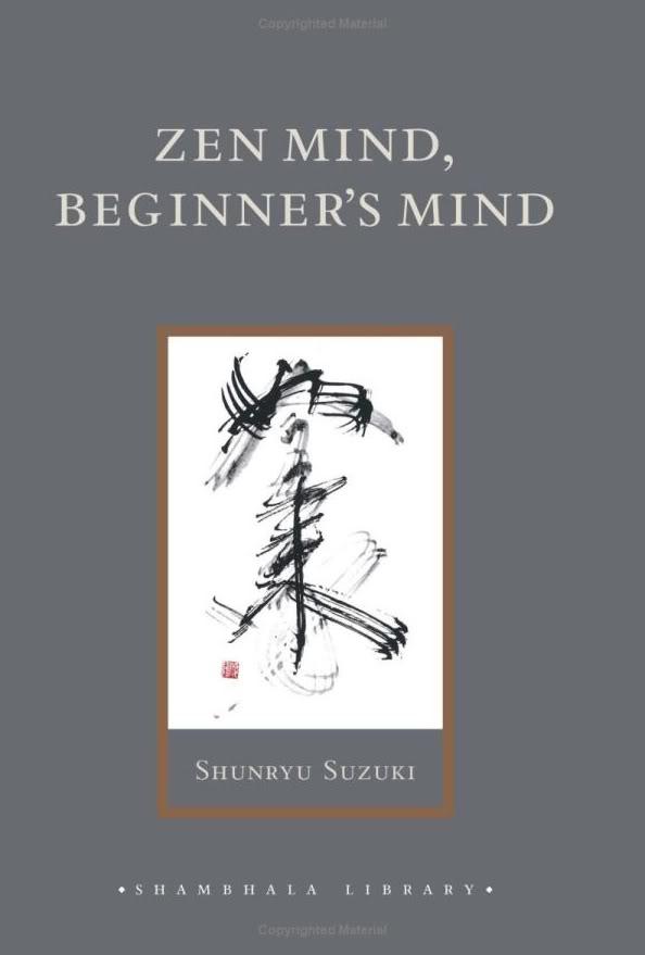 Zen Mind, Beginner's Mind- Shunryu Suzuki