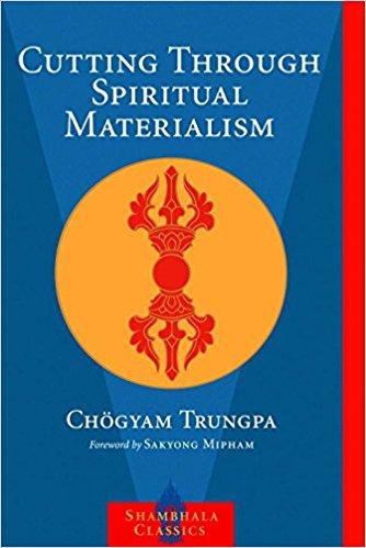 Cutting Through Spiritual Materialism- Chogyam Trungpa