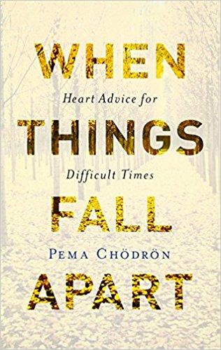 When Things Fall Apart- Pema Chodron