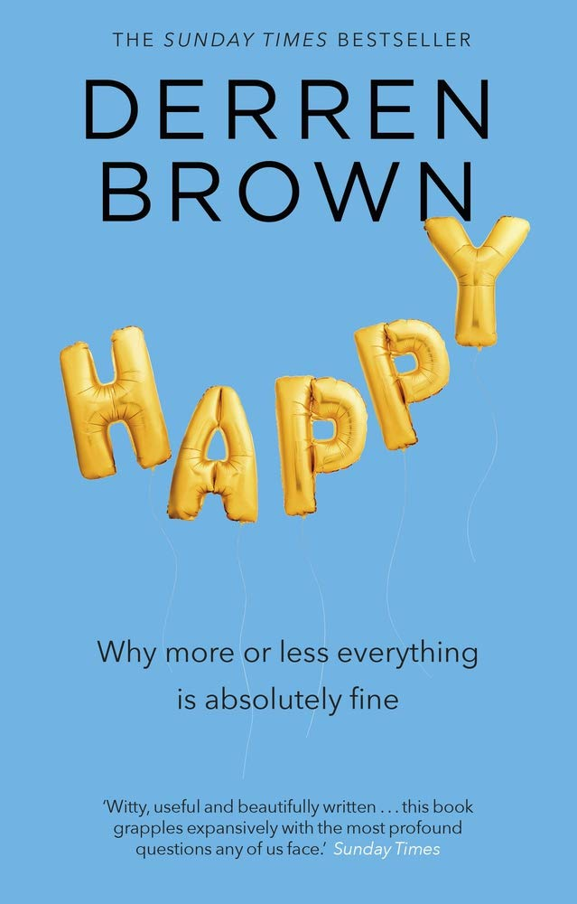 Happy by Derren Brown (Particularly chapter 6 onwards) Get it on Amazon