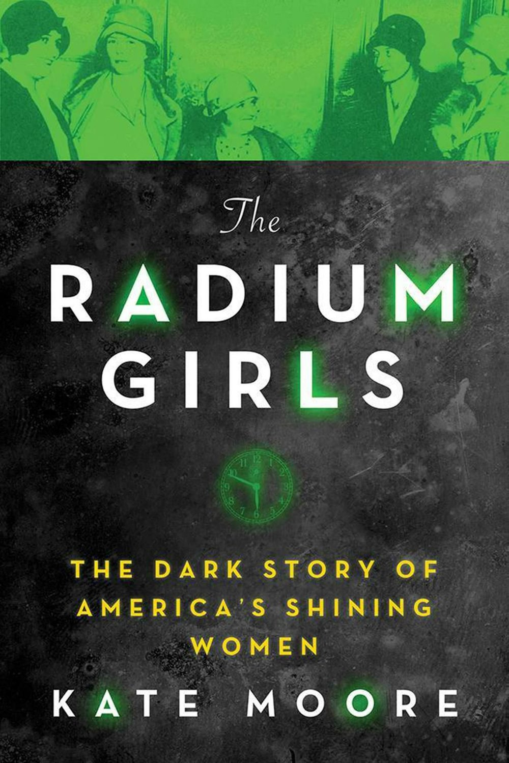 The Radium Girls- The Dark Story of America's Shining Women by Kate Moore.jpg