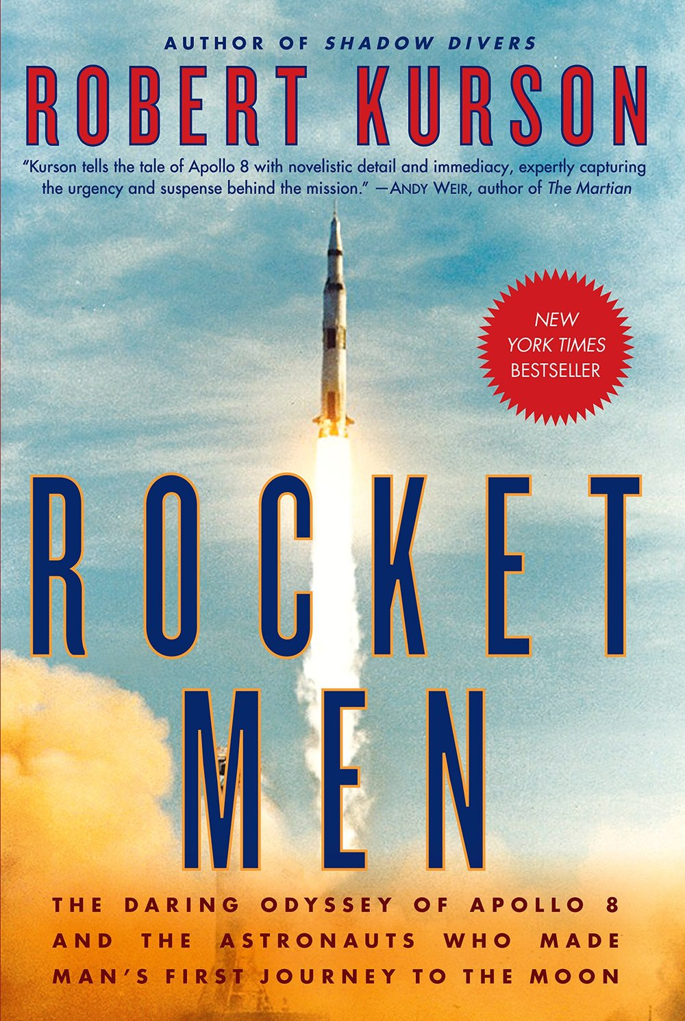 Rocket Men- The Daring Odyssey of Apollo 8 and the Astronauts Who Made Man's First Journey to the Moon by Robert Kurson.jpg
