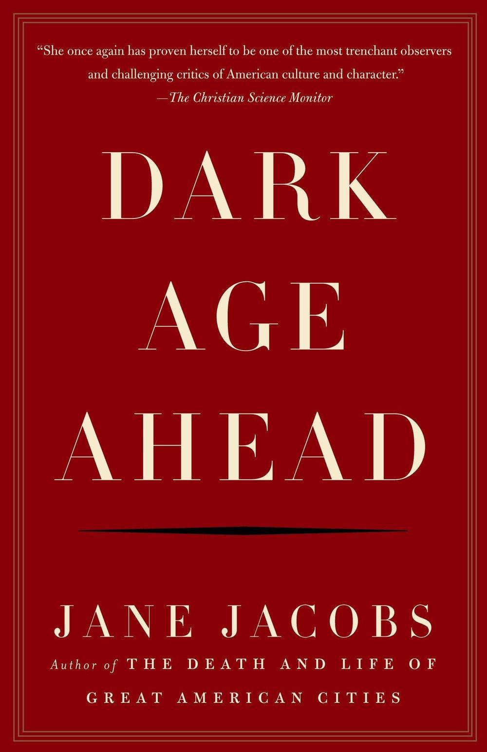 Dark Age Ahead by Jane Jacobs.jpg