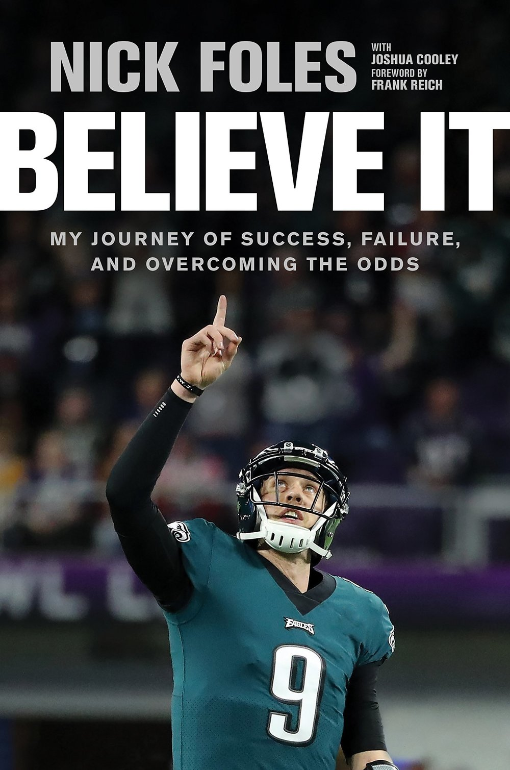 Believe It- My Journey of Success, Failure, and Overcoming the Odds by Nick Foles.jpg