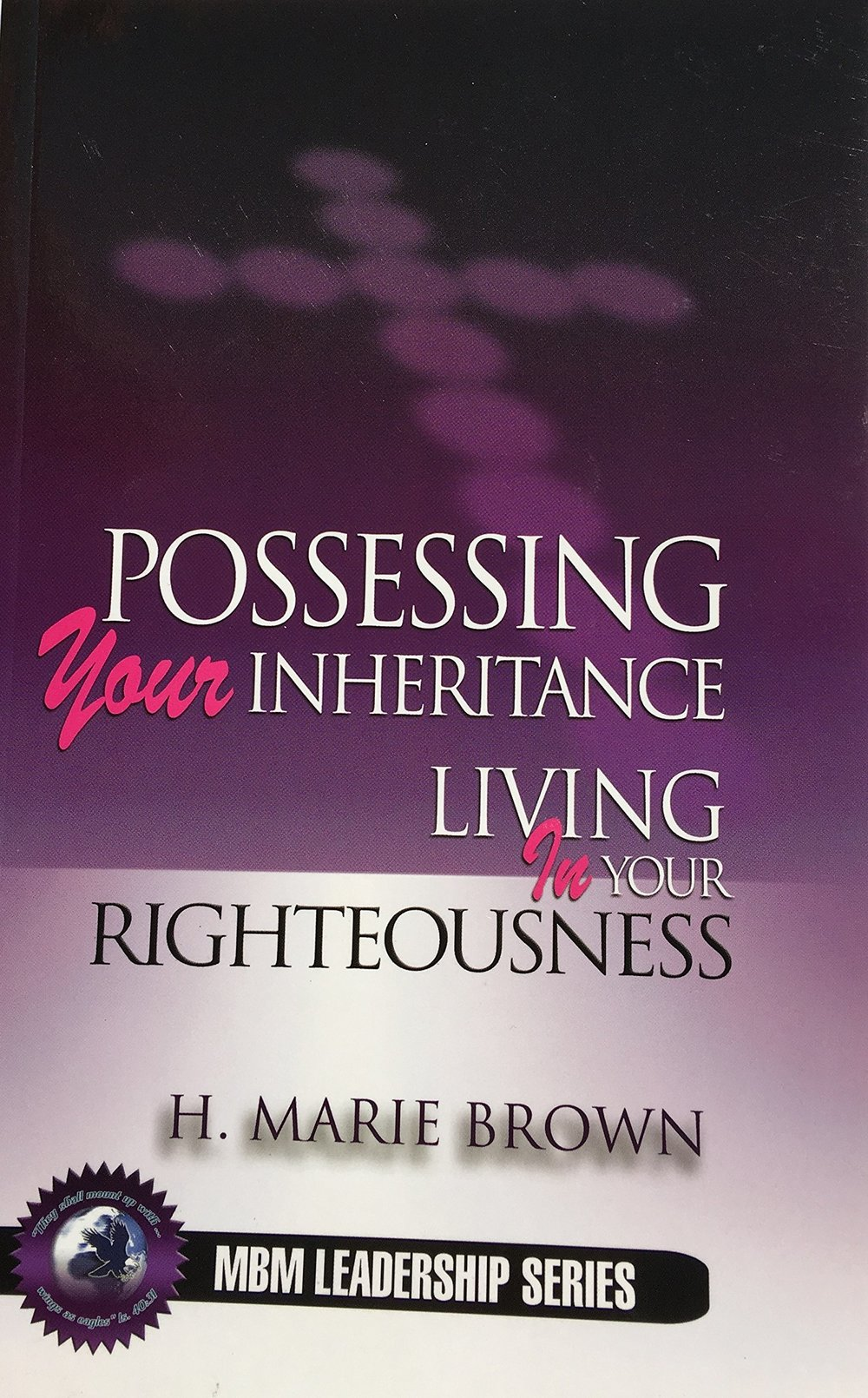 Possessing Your Inheritance: Living In Your Righteousness