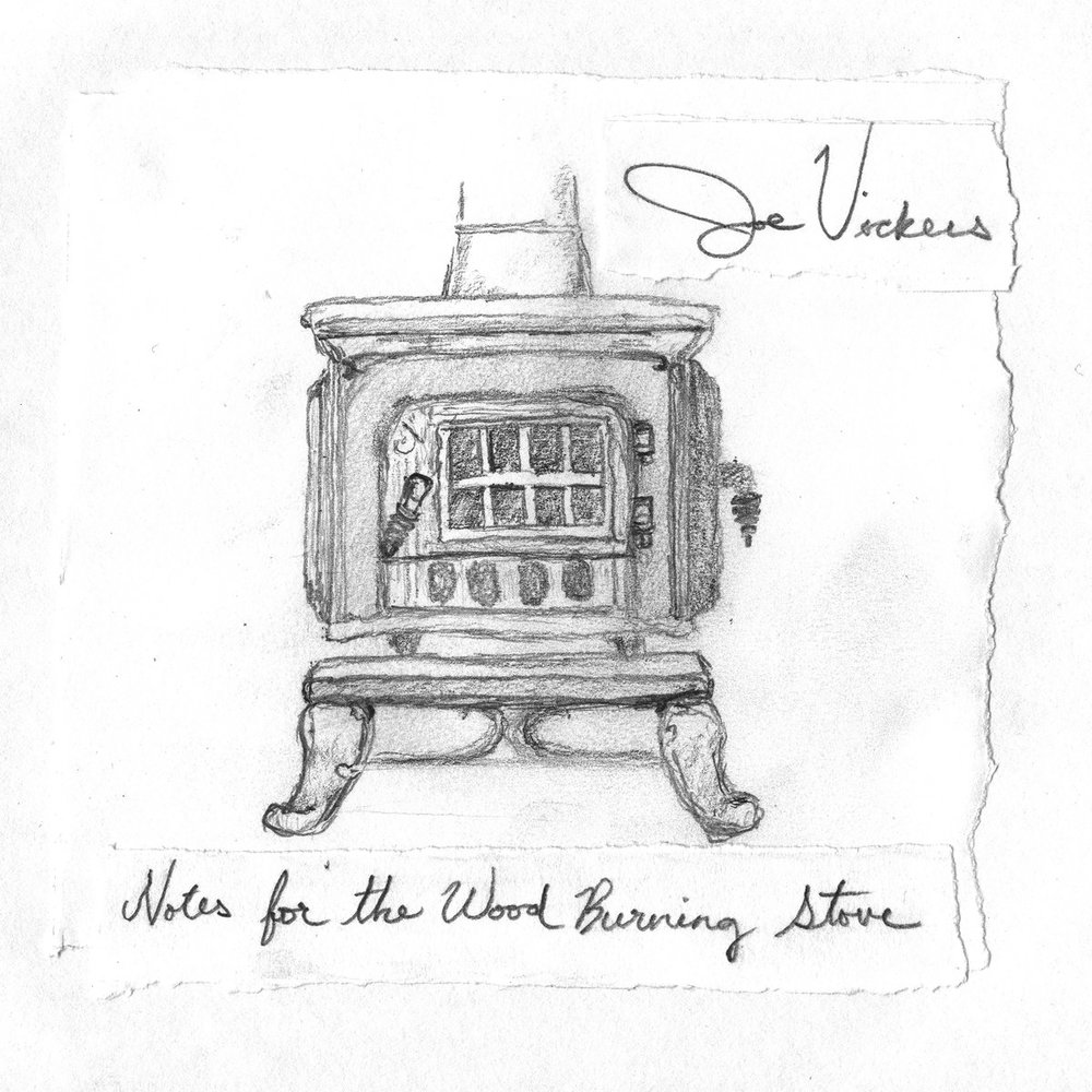 10. Joe Vickers  - Notes For The Wood Burning Stove (Drumheller)