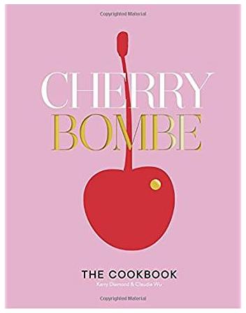 Cherry Bombe: The Cookbook by Kerry Diamond and Claudia Wu