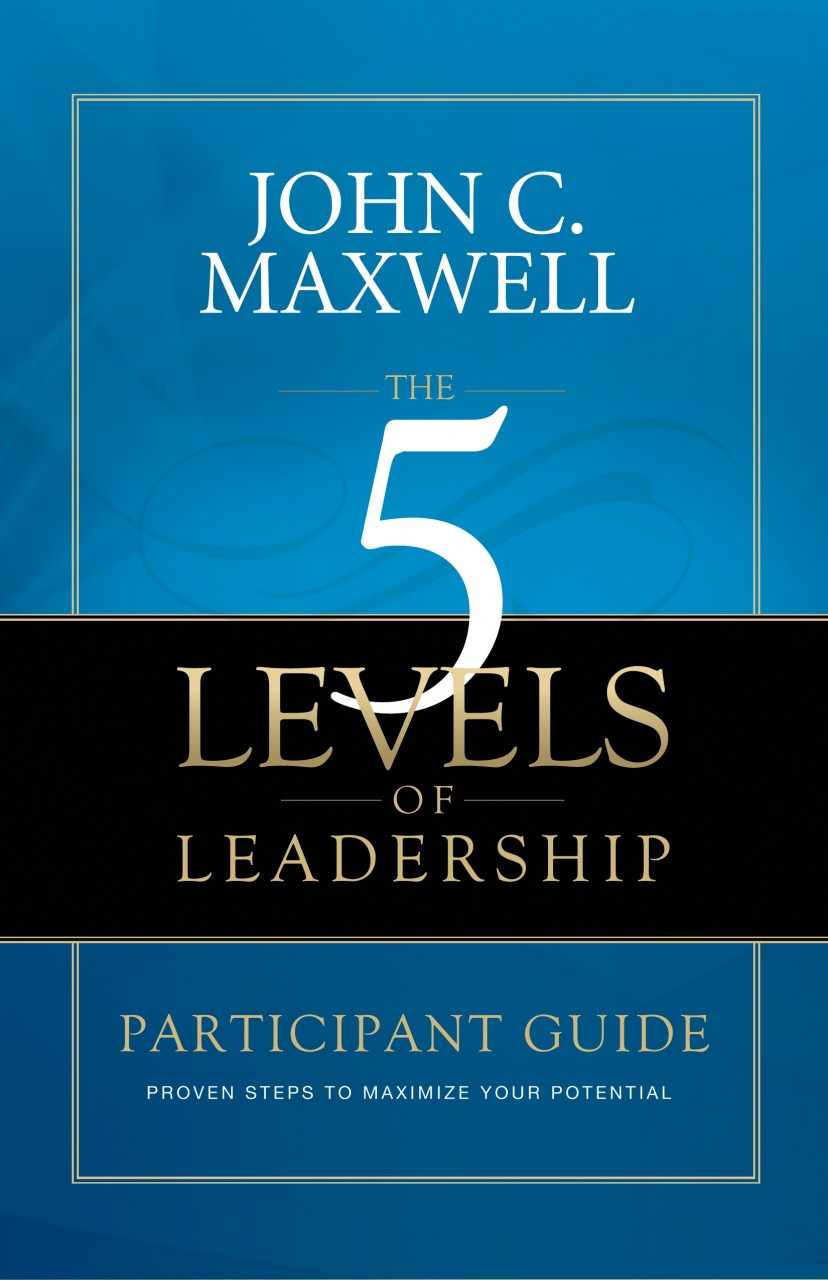 The 5 Levels of Leadership: Proven Steps to Maximize Your Potential by John Maxwell