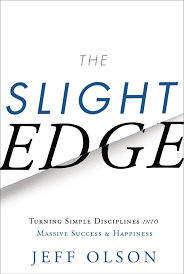 The Slight Edge: Turning Simple Disciplines into Massive Success and Happiness by Jeff Olson