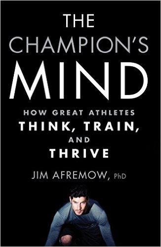 The Champion's Mind: How Great Athletes Think, Train, and Thrive by Jim Afremow
