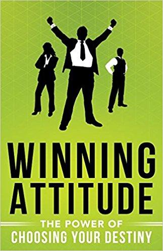 Winning Attitude : The Power of Choosing Your Destiny