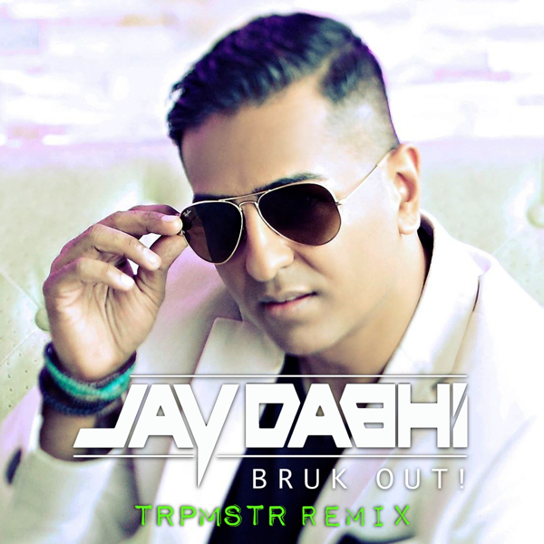 BRUK OUT TRPMSTR Remix JAY DABHI