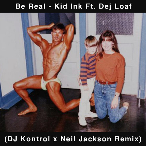 Be Real (DJ Kontrol & Neil Jackson Remix)