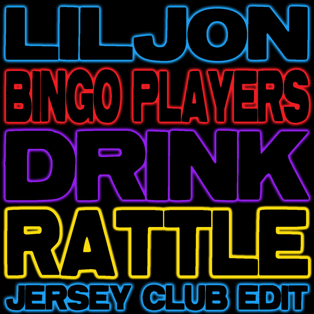 Bingo Players x TEEZ x Lil Jon x DJ Kontrol x LMFAO - Drink Rattle (Jersey Club Edit)