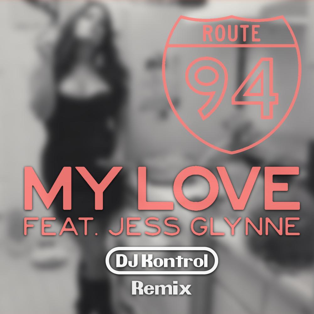 Route 94 f. Jess Glynne - My Love (DJ Kontrol Remix)