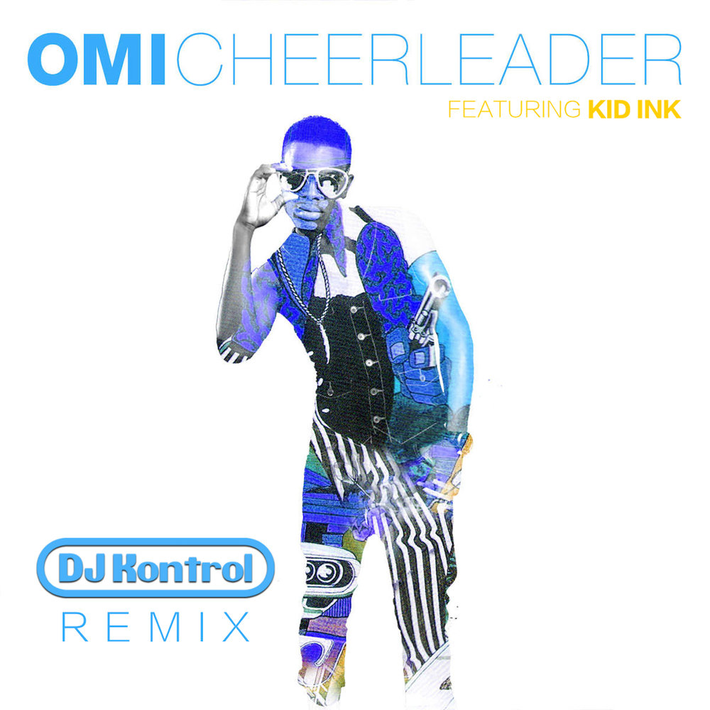 OMI f. Kid Ink - Cheerleader (DJ Kontrol Remix)