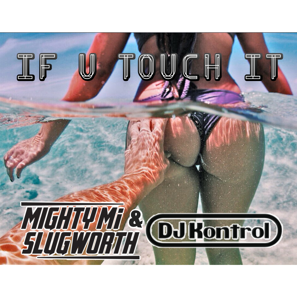 Mighty Mi, Slugworth & DJ Kontrol -  If You Touch It