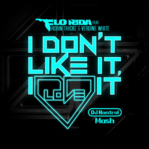 Flo Rida f. Robin Thicke & Verdine White x Chemical Brothers - I Don't Like It, I Love It Go (DJ Kontrol Mash)