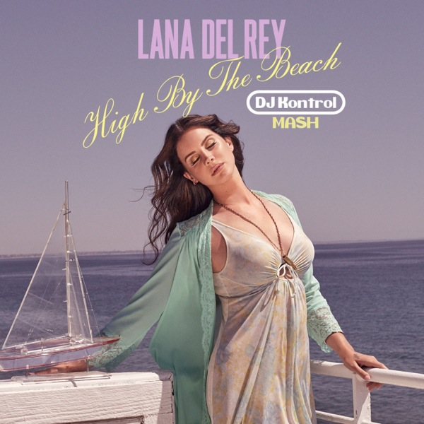 Lana Del Rey x Major Lazer - High By The Beach x Get Free (DJ Kontrol Mash)