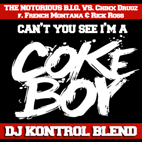 The Notorious B.I.G. vs. Chinx Drugz f. French Montana & Rick Ross - Can't You See I'm A Coke Boy (DJ Kontrol Blend)