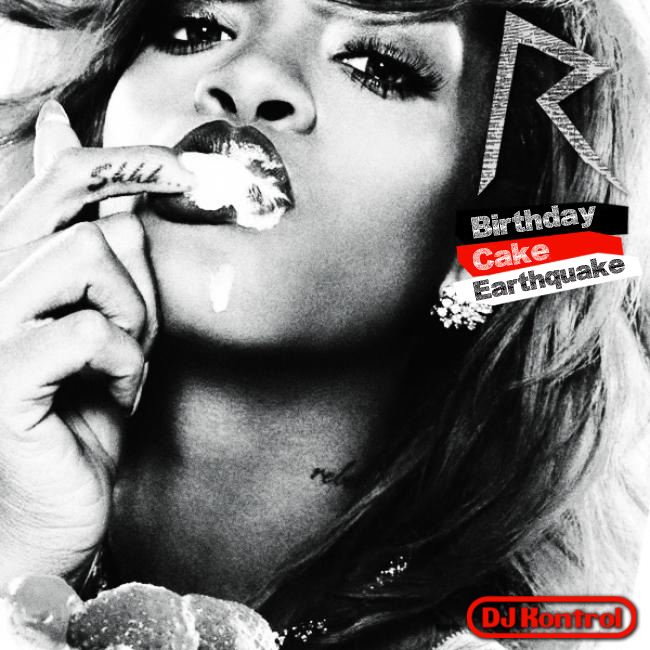 Rihanna f. Chris Brown vs. DJ Fresh, Diplo f. Dominique Young Unique - Birthday Cake Earthquake (DJ Kontrol Mash)