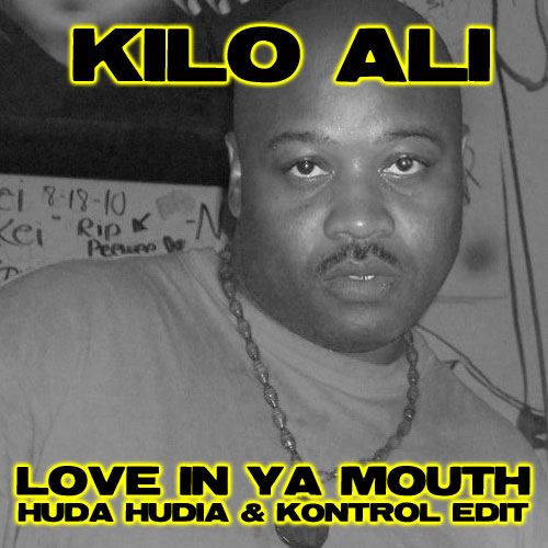 Kilo Ali - Love In Ya Mouth (Huda Hudia & DJ Kontrol Edit)