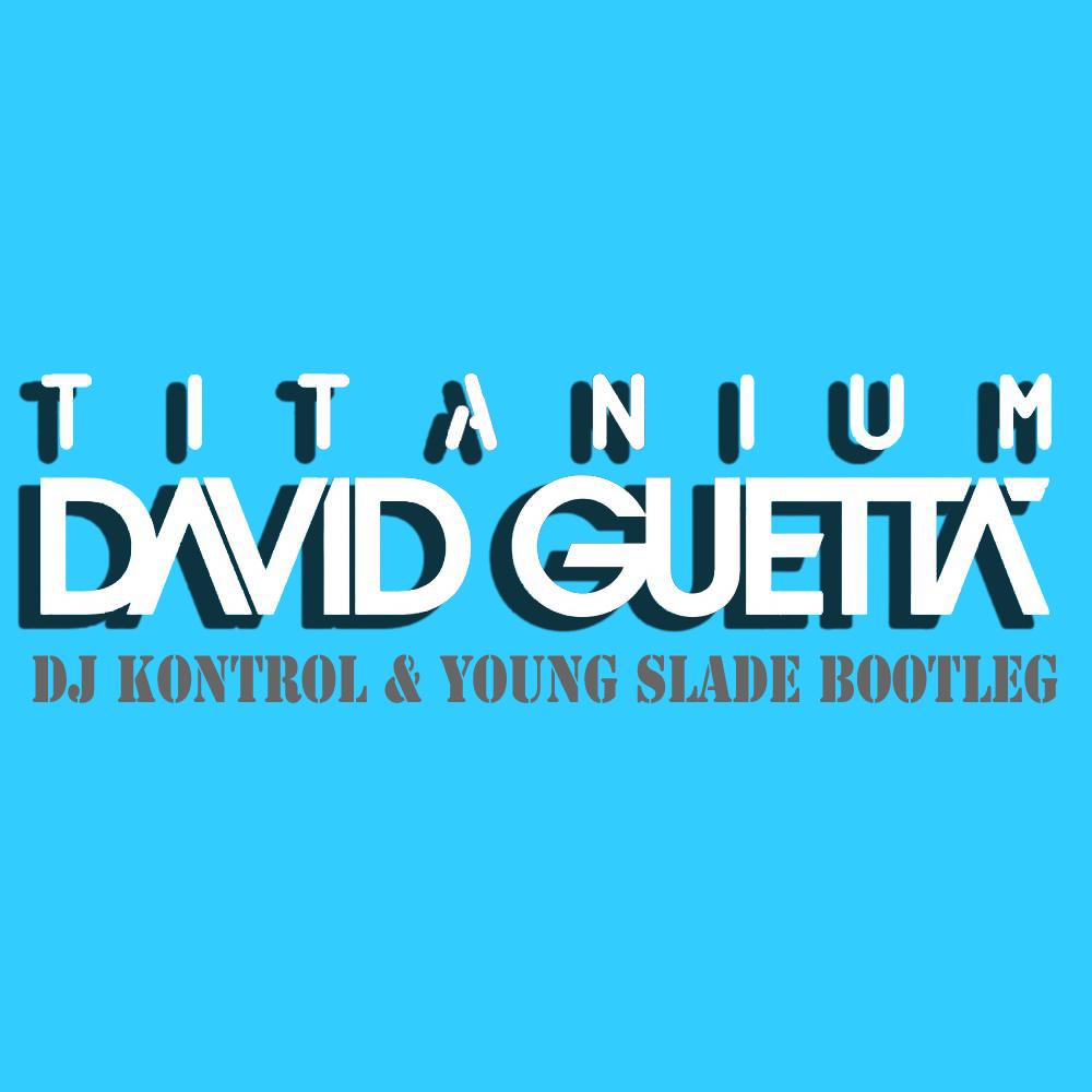 Titanium (DJ Kontrol & Young Slade Bootleg) (Mixtape Edit)