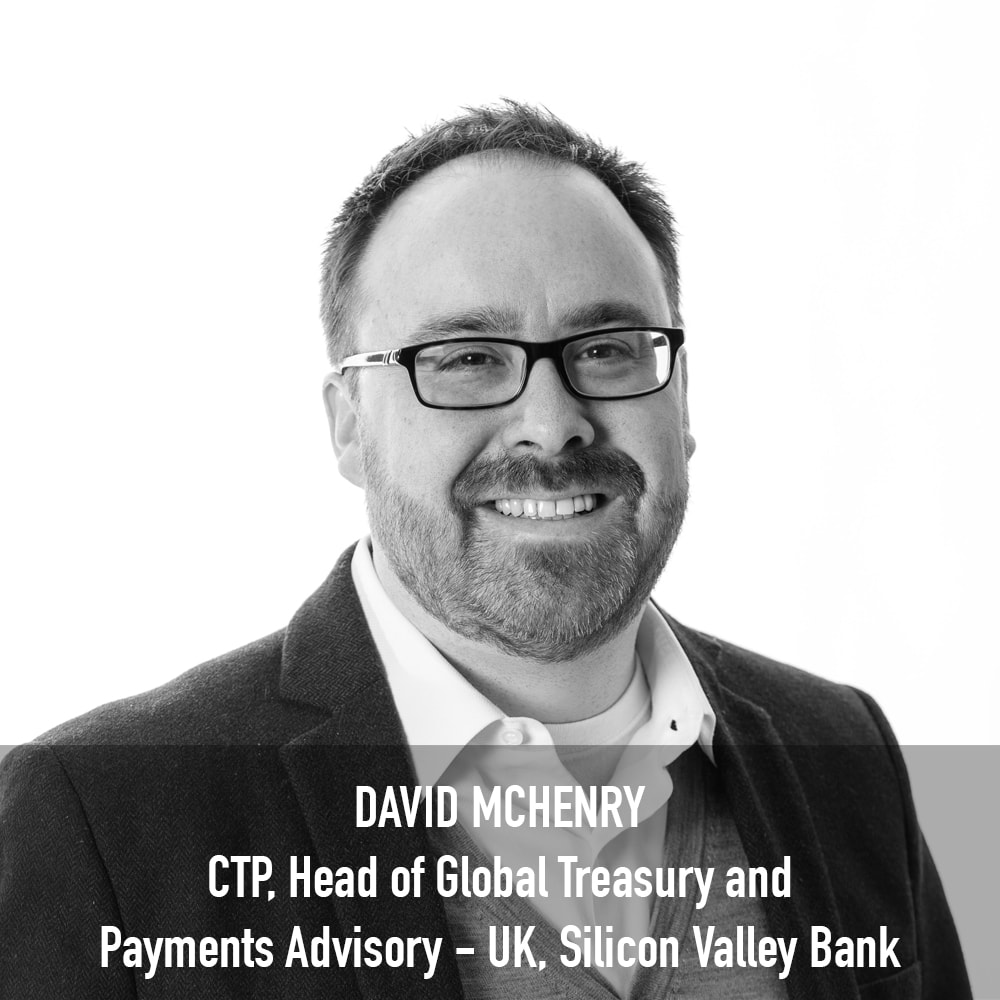 David McHenry - Head of Global Treasury & Payments Advisory UK, Silicon Valley Bank