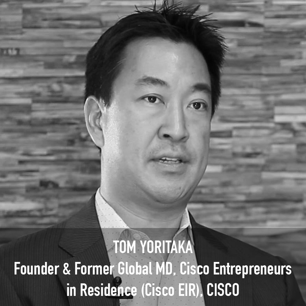 Tom Yoritaka - Founder & Former Global MD, Cisco Entrepreneurs in Residence (Cisco EIR) CISCO