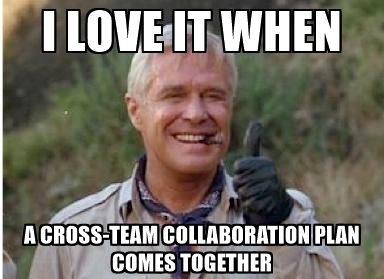 i-love-it-when-a-cross-team-collaboration-plan-comes-together.jpg