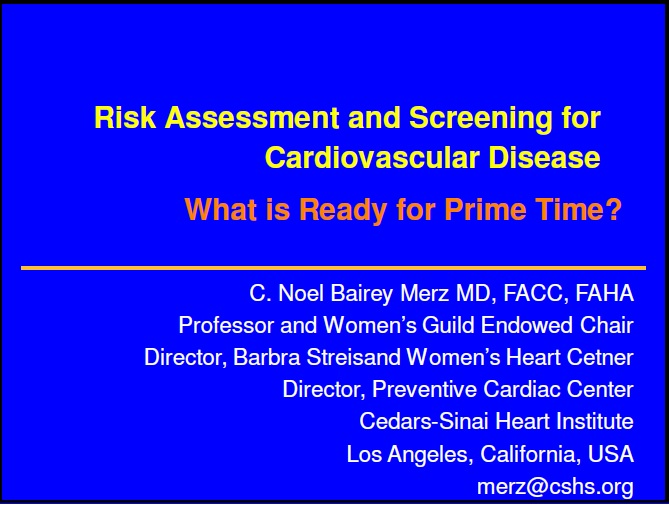 Risk Assessment and Screening for Cardiovascular Disease: What is ready for Prim Time? - C Noel Bairey Merz, MD, FACC, FAHA