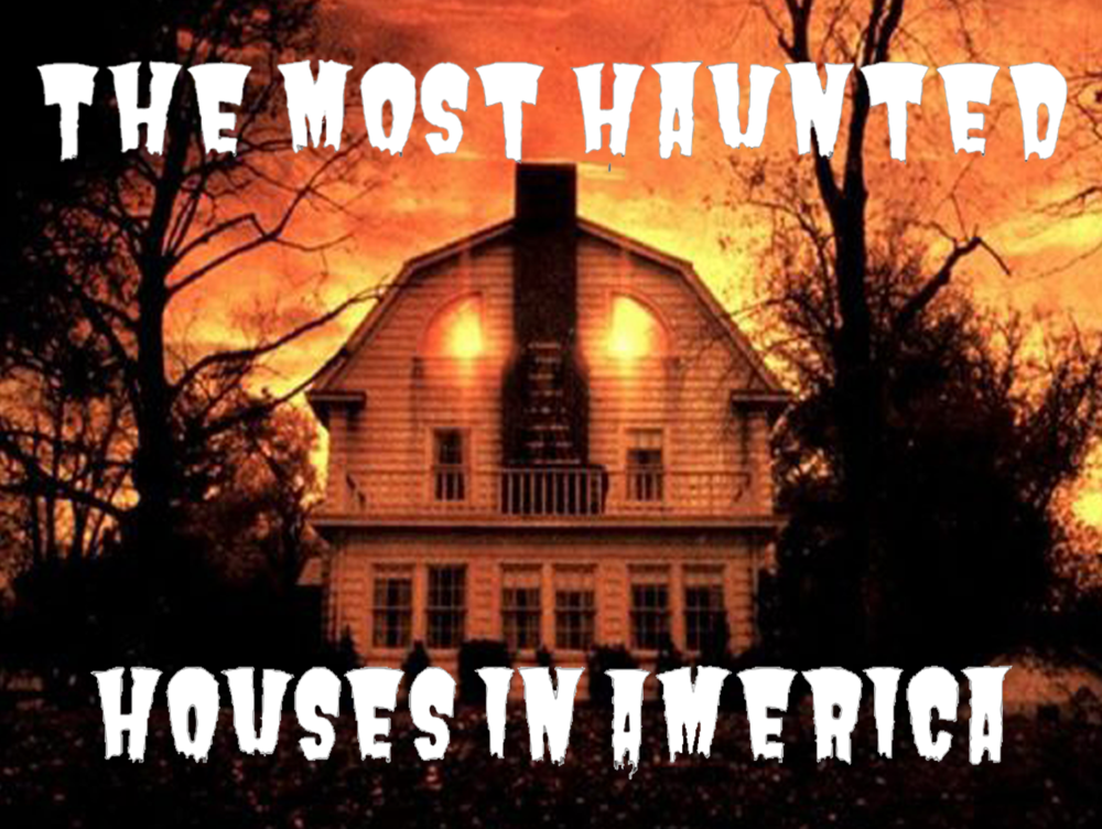 The Most Haunted Houses in America.
