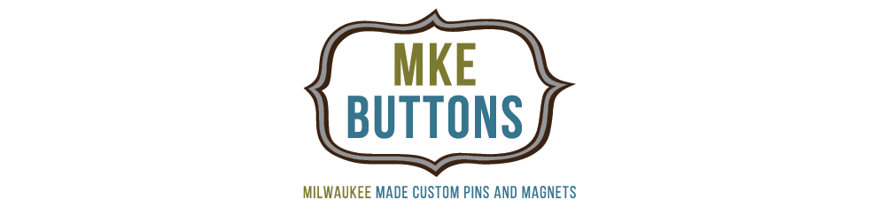 Custom Buttons Milwaukee - MKE Buttons