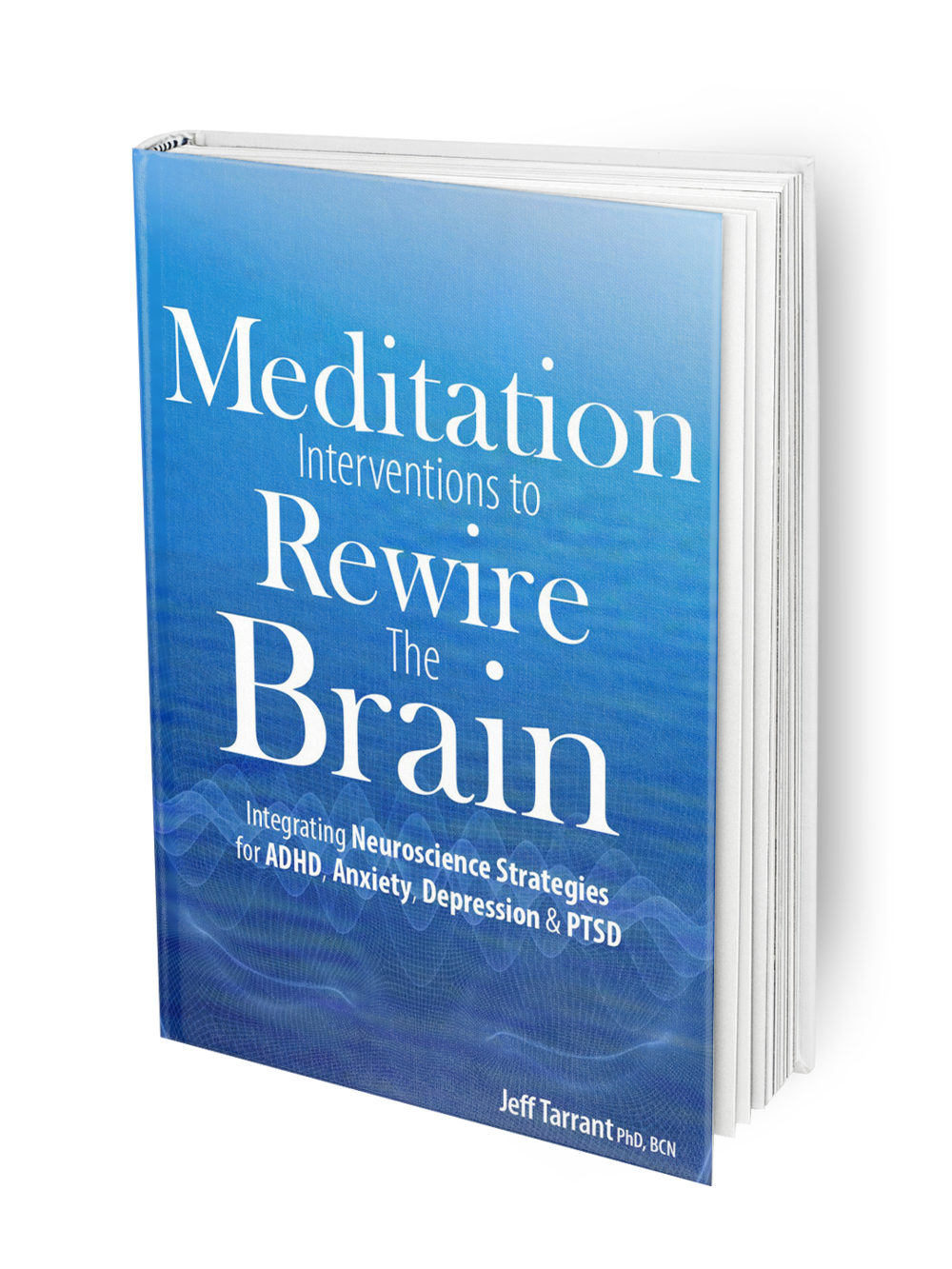 Meditation Interventions to Rewire The Brain is a book written by Jeff Tarrant PhD.