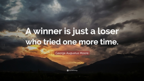 18913-George-Augustus-Moore-Quote-A-winner-is-just-a-loser-who-tried-one.jpg