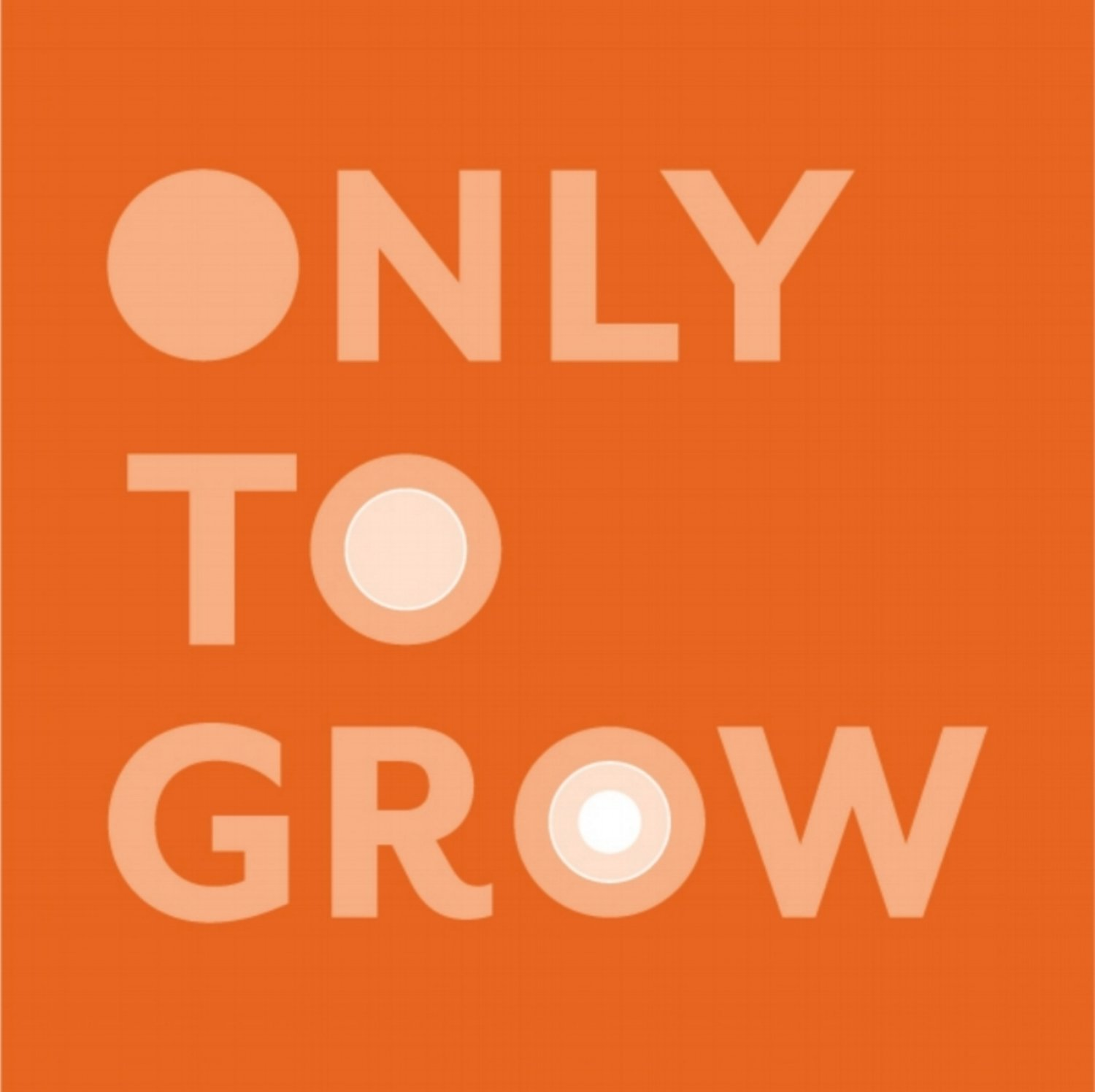 Only To Grow