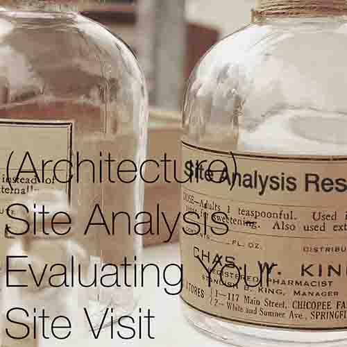 (Architecture) Site Analysis - Evaluating Your Site Visit    Using your architectural site analysis, the site now becomes the generator for your architectural concept development and should be used to shape and develop your design decisions throughout the process.