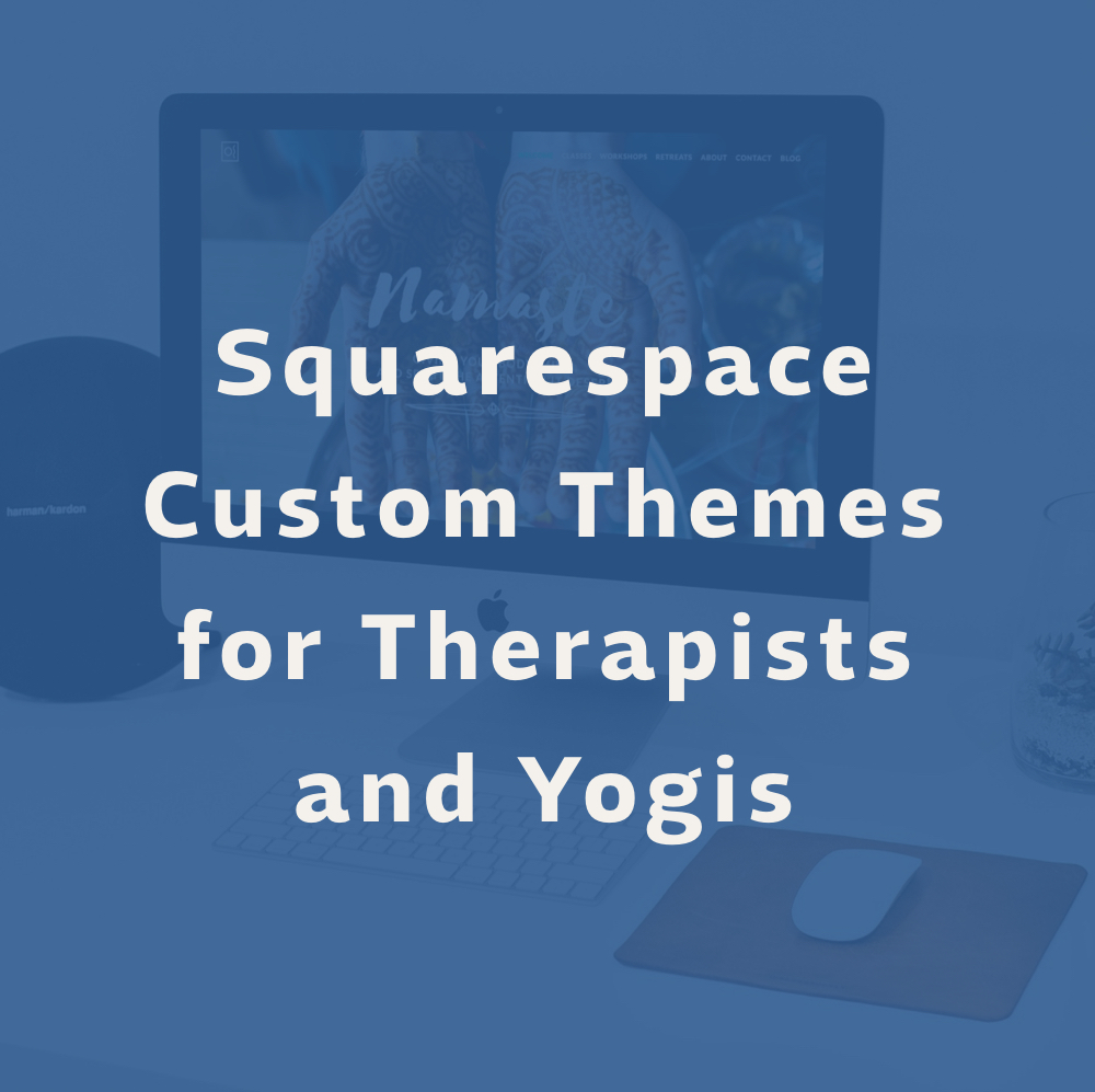 Squarespace Custom Themes for Therapists and Yogis
